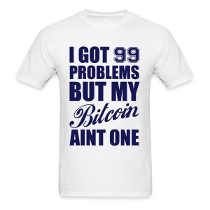 Bitcoin 99 Problems White T Shirt - Men's T-Shirt