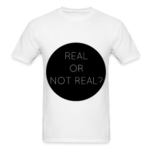Real or Not Real - Men's T-Shirt