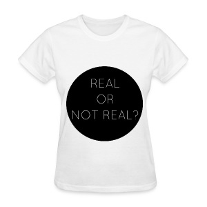 Real or Not Real - Women's T-Shirt
