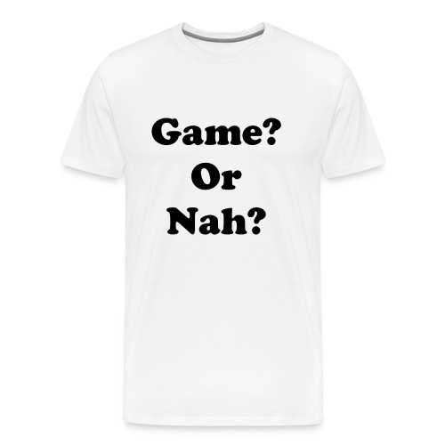 Game or Nah? - Men's Premium T-Shirt