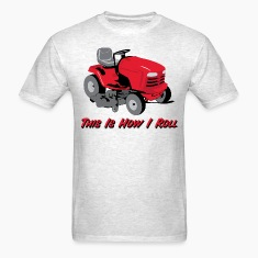 This Is How I Roll Mower T-Shirts