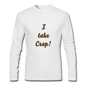 I take Crap! - Men's Long Sleeve T-Shirt by Next Level