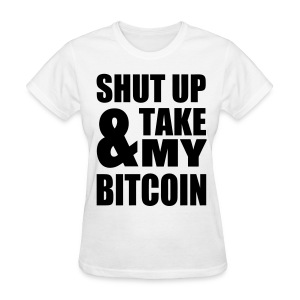 Bitcoin Shut Up White T Shirt - Women's T-Shirt