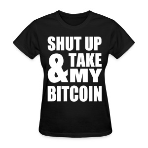 Bitcoin Shut Up Black T Shirt - Women's T-Shirt