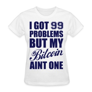 I Got 99 Bitcoins White T Shirt - Women's T-Shirt