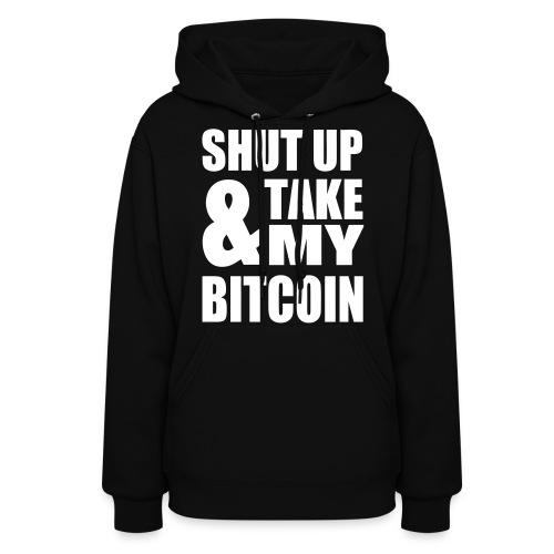 Bitcoin Shut Up Hoodie  - Women's Hoodie