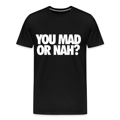 Mad OR Nah - Men's Premium T-Shirt