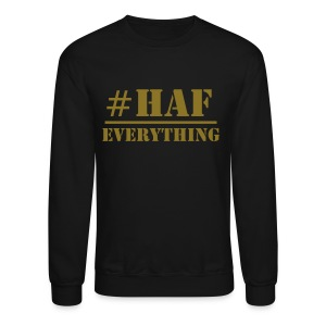 HAF over EVERYTHING - Crewneck Sweatshirt