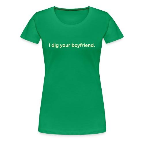I dig your boyfriend lady tee. - Women's Premium T-Shirt