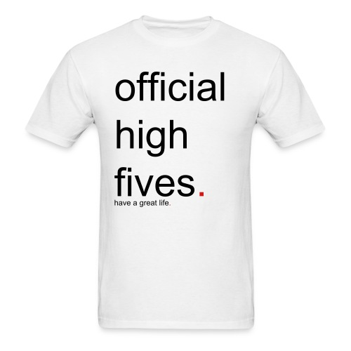 Men's official high fives. have a great life. - Men's T-Shirt