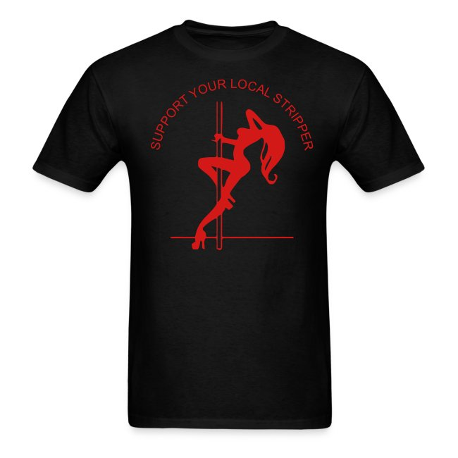 SUPPORT YOUR LOCAL STRIPPER  T-shirt
