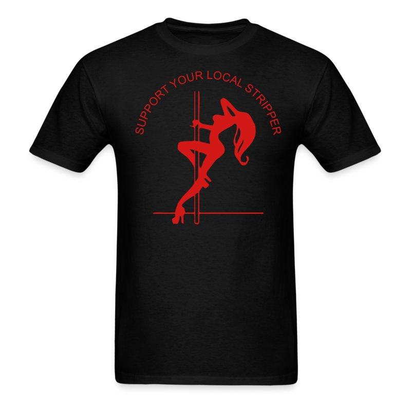 SUPPORT YOUR LOCAL STRIPPER  T-shirt - Men's T-Shirt