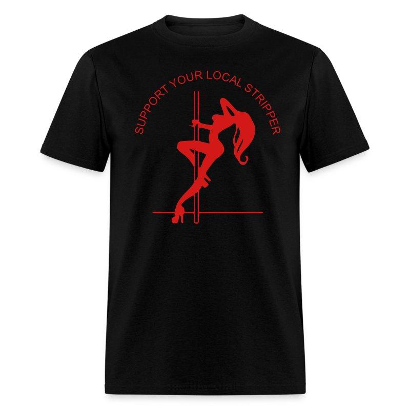 SUPPORT YOUR LOCAL STRIPPER  T-shirt - Men's T-Shirt
