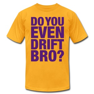 Do you even drift, bro? - Men's T-Shirt by American Apparel