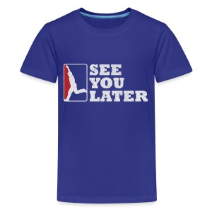 See You Later - Kid's Premium T - Kids' Premium T-Shirt