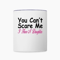 You can't scare me I have daughters Bottles & Mugs