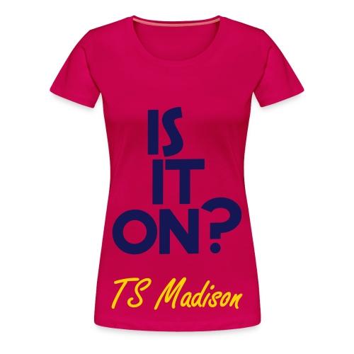 Is it on?  - Women's Premium T-Shirt