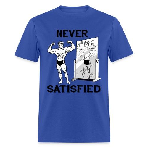 Never Satisfied  - Men's T-Shirt
