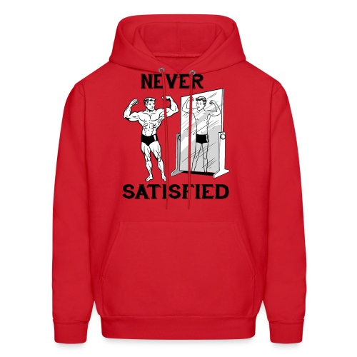 Never Satisfied Hoody - Men's Hoodie