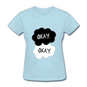 The Fault in our Stars - Okay? Okay. - Women's T-Shirt