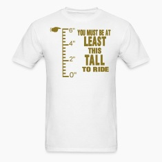 YOU MUST BE AT LEAST THIS TALL TO RIDE T-Shirts