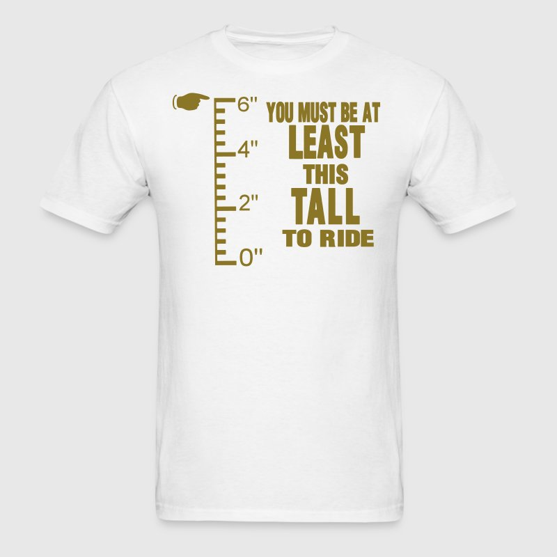 YOU MUST BE AT LEAST THIS TALL TO RIDE T-Shirts - Men's T-Shirt