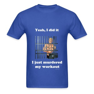 Murdered my workout fitness T - Men's T-Shirt