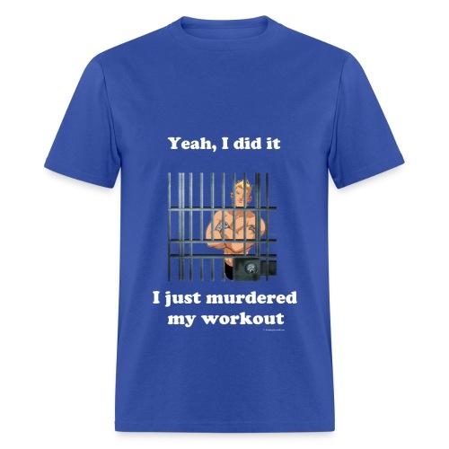 Murdered my workout fitness T - Men's T-Shirt