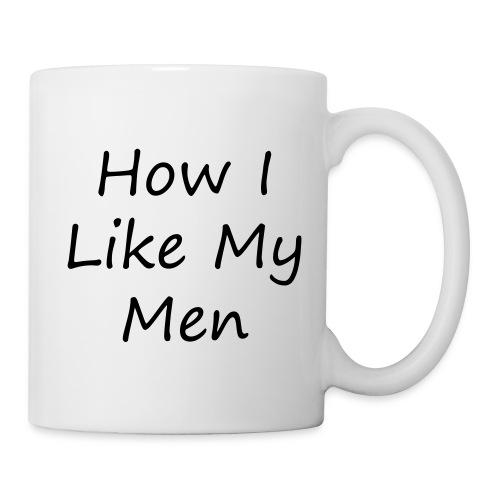 How I Like My Men - Coffee/Tea Mug
