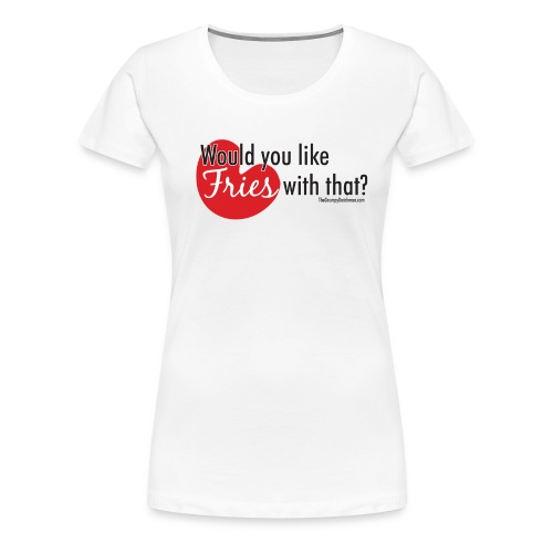 Fries With That - Black Text - Women's Premium T-Shirt