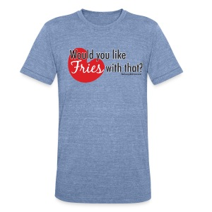 Fries With That - Black Text - Unisex Tri-Blend T-Shirt