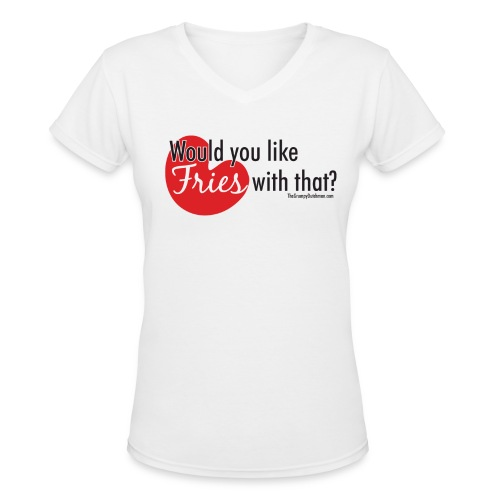 Fries With That - Black Text - Women's V-Neck T-Shirt