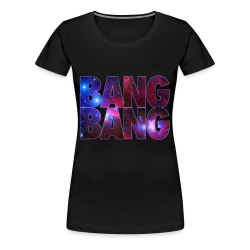 WOMAN'S BANG BANG - Women's Premium T-Shirt