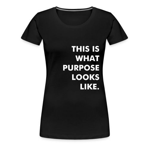 PURPOSE LOOKS LIKE - LADIES TEE - Women's Premium T-Shirt