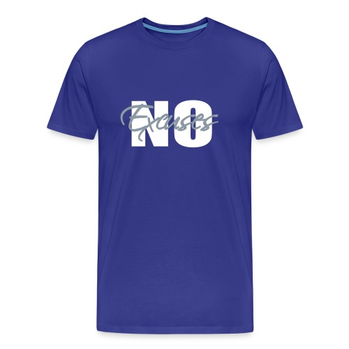 No Excuses Men's Premium T-Shirt - Men's Premium T-Shirt