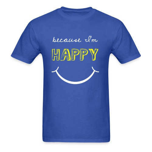 Because I'm Happy - Men's T-Shirt