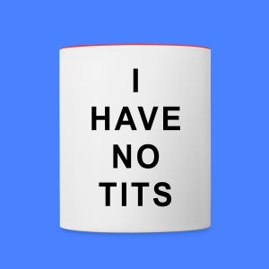 I Have No Tits Bottles & Mugs - Contrast Coffee Mug