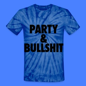 Party and Bullshit T-Shirts - Unisex Tie Dye T-Shirt
