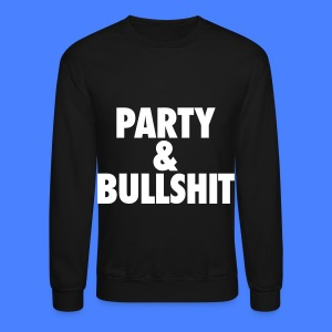 Party and Bullshit Long Sleeve Shirts - Crewneck Sweatshirt