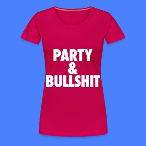 Party and Bullshit Women's T-Shirts - Women's Premium T-Shirt