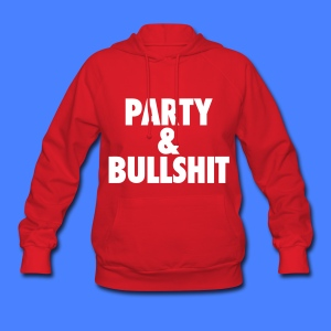 Party and Bullshit Hoodies - Women's Hoodie