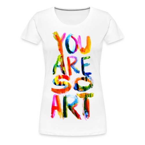 You are So Art - Women's Premium T-Shirt