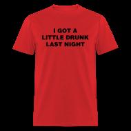 T-Shirts ~ Men's T-Shirt ~ Drunk Last Night Shirt