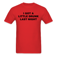 T-Shirts ~ Men's T-Shirt ~ Drunk Last Night Shirt