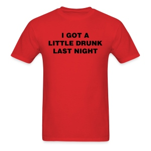 Drunk Last Night Shirt - Men's T-Shirt