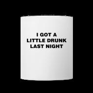 Mugs & Drinkware ~ Contrast Coffee Mug ~ Drunk Last Night Shirt