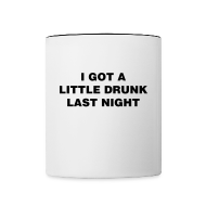Mugs & Drinkware ~ Contrast Coffee Mug ~ Drunk Last Night Shirt