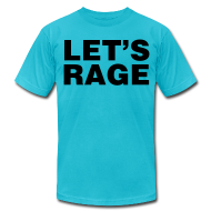 T-Shirts ~ Men's T-Shirt by American Apparel ~ Let's Rage Shirt