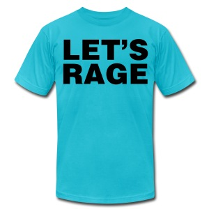 Let's Rage Shirt - Men's T-Shirt by American Apparel