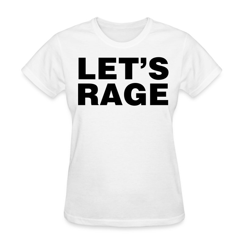 Let's Rage Shirt - Women's T-Shirt